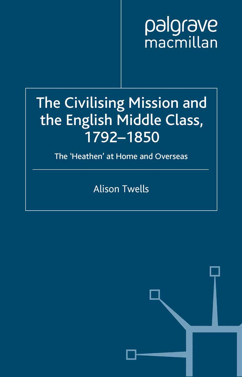 Twells, Alison - The Civilising Mission and the English Middle Class, 1792–1850, ebook