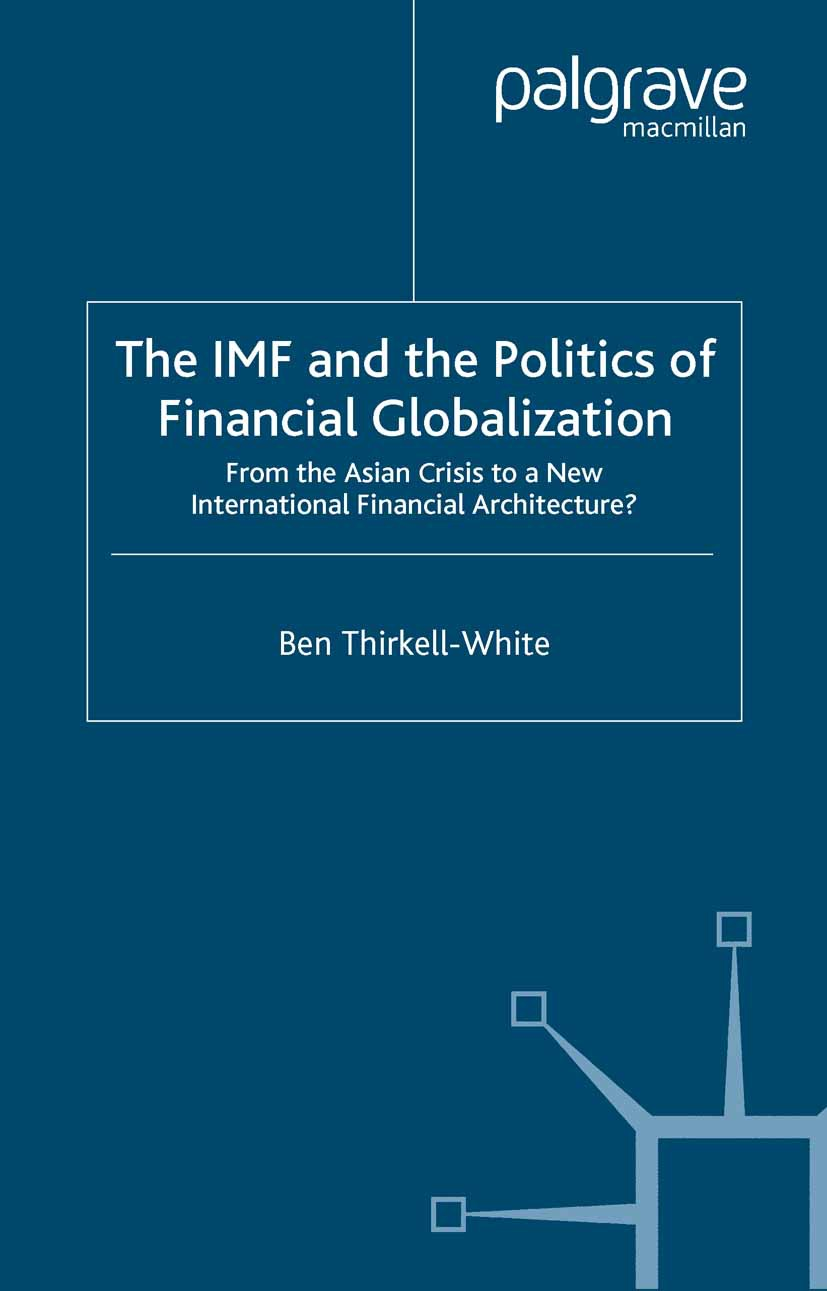 Thirkell-White, Ben - The IMF and the Politics of Financial Globalization: From the Asian Crisis to a New International Financial Architecture?, ebook