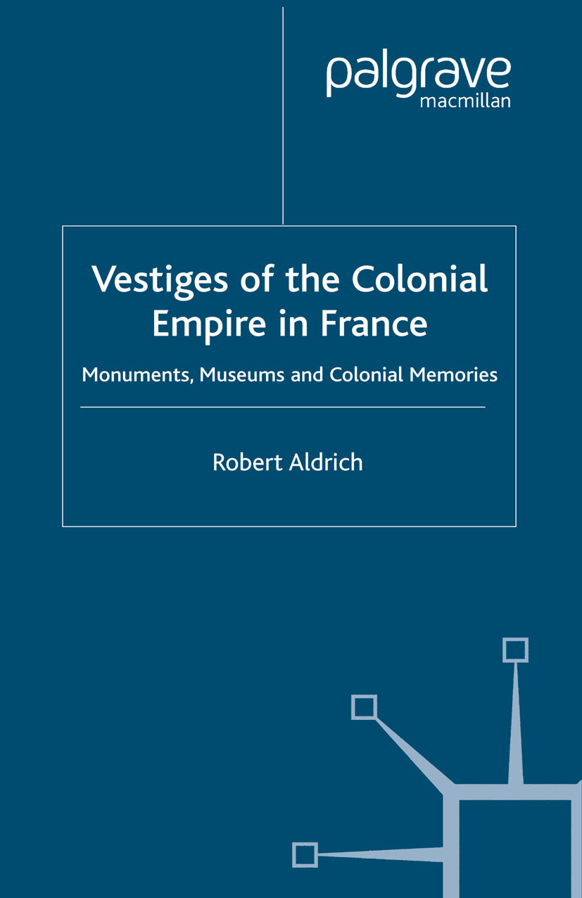 Aldrich, Robert - Vestiges of the Colonial Empire in France, ebook