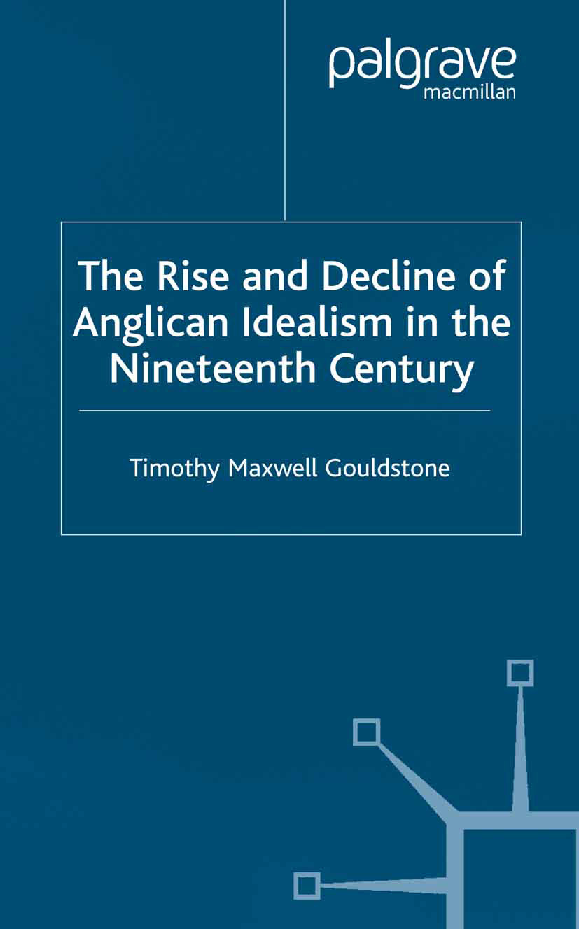 Gouldstone, Timothy Maxwell - The Rise and Decline of Anglican Idealism in the Nineteenth Century, ebook