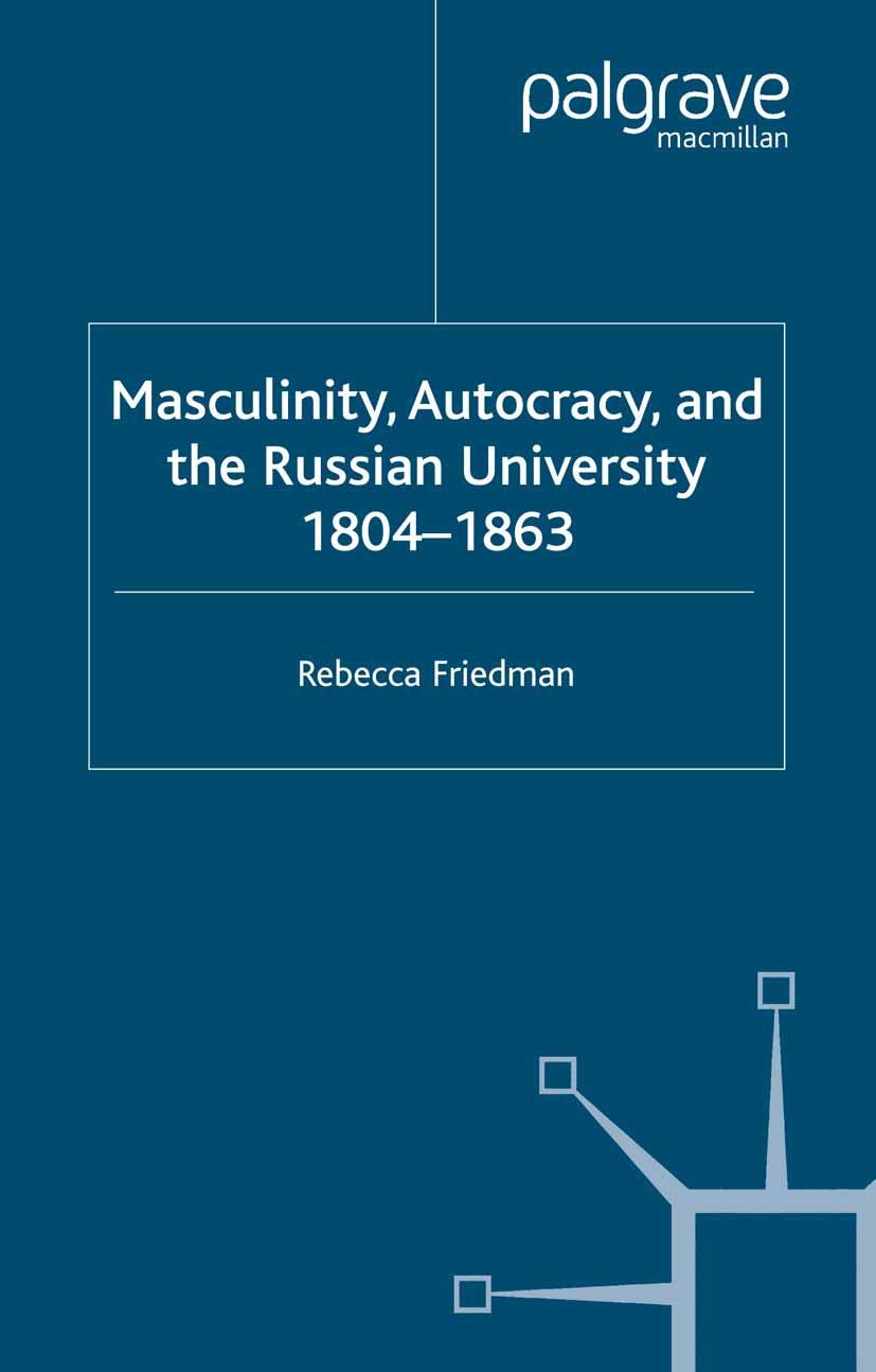 Friedman, Rebecca - Masculinity, Autocracy and the Russian University, 1804–1863, ebook