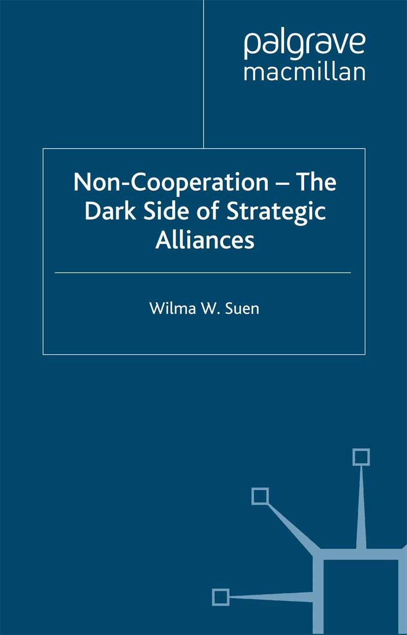 Suen, Wilma W. - Non-Cooperation — The Dark Side of Strategic Alliances, ebook