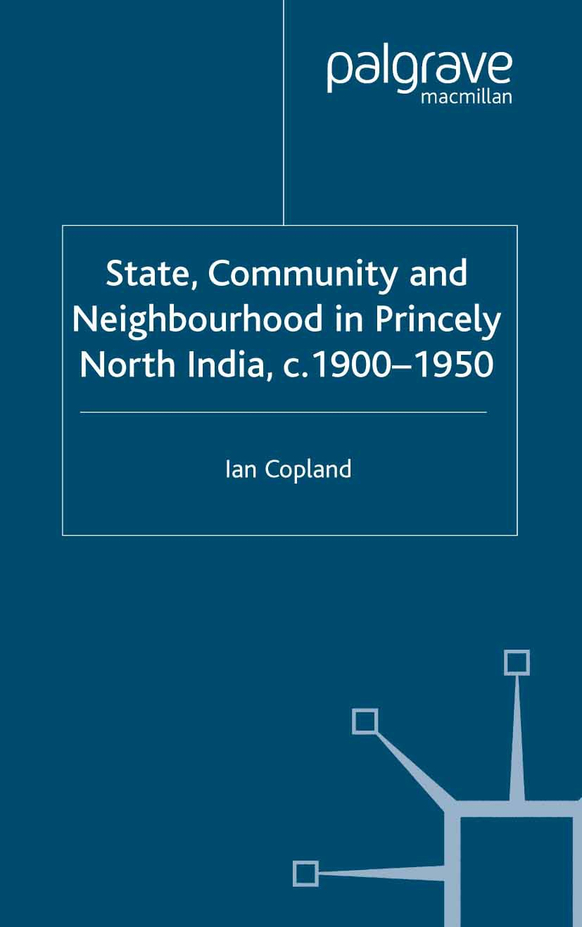 Copland, Ian - State, Community and Neighbourhood in Princely North India, c. 1900–1950, ebook