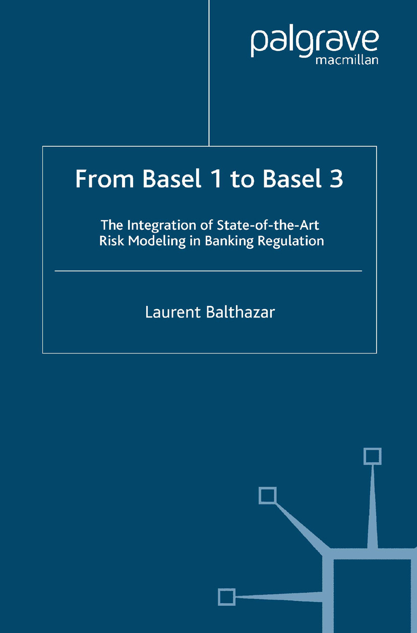 Balthazar, Laurent - From Basel 1 to Basel 3: The Integration of State-of-the-Art Risk Modeling in Banking Regulation, ebook