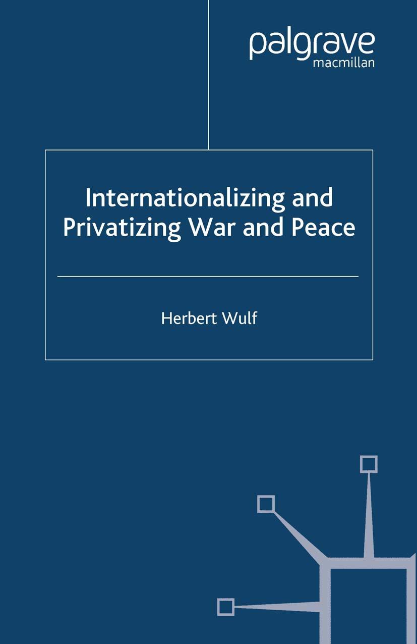 Wulf, Herbert - Internationalizing and Privatizing War and Peace, ebook
