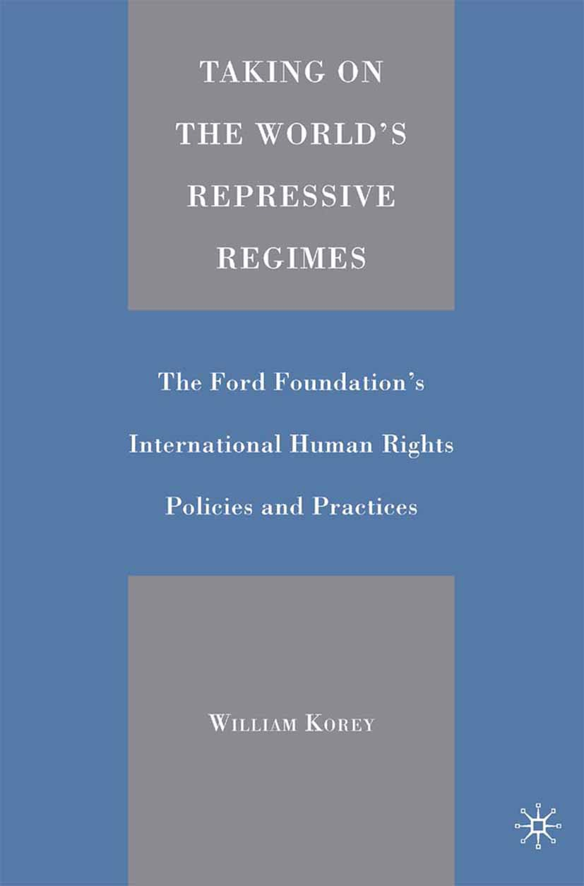 Korey, William - Taking on the World's Repressive Regimes: The Ford Foundation's International Human Rights Policies and Practices, ebook