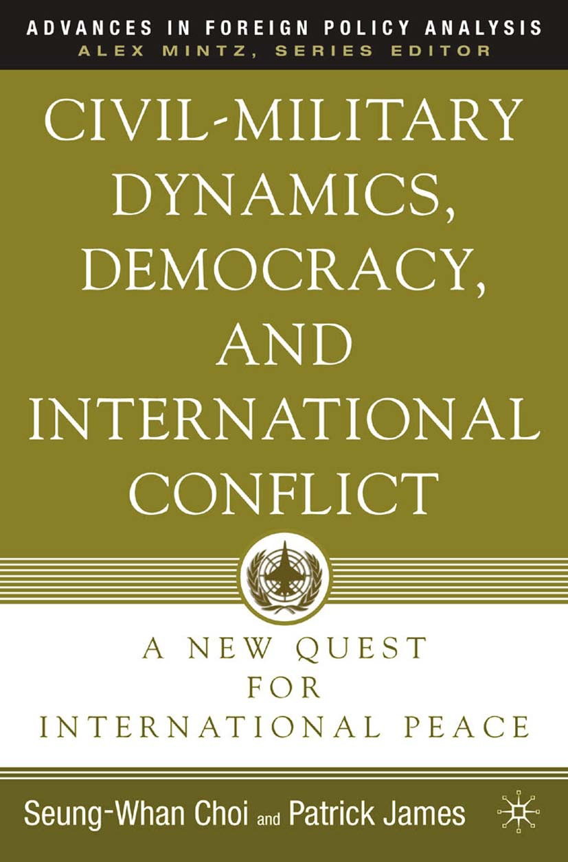 Choi, Seung-Whan - Civil-Military Dynamics, Democracy, and International Conflict, ebook