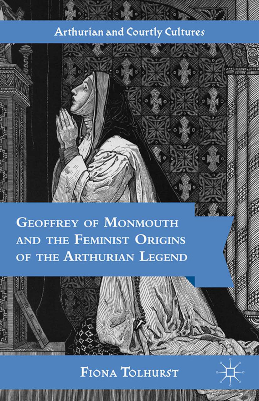 Tolhurst, Fiona - Geoffrey of Monmouth and the Feminist Origins of the Arthurian Legend, ebook