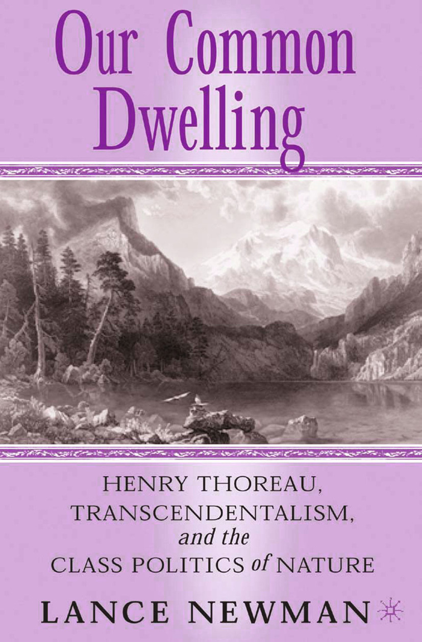 Newman, Lance - Our Common Dwelling: Henry Thoreau, Transcendentalism, and the Class Politics of Nature, ebook