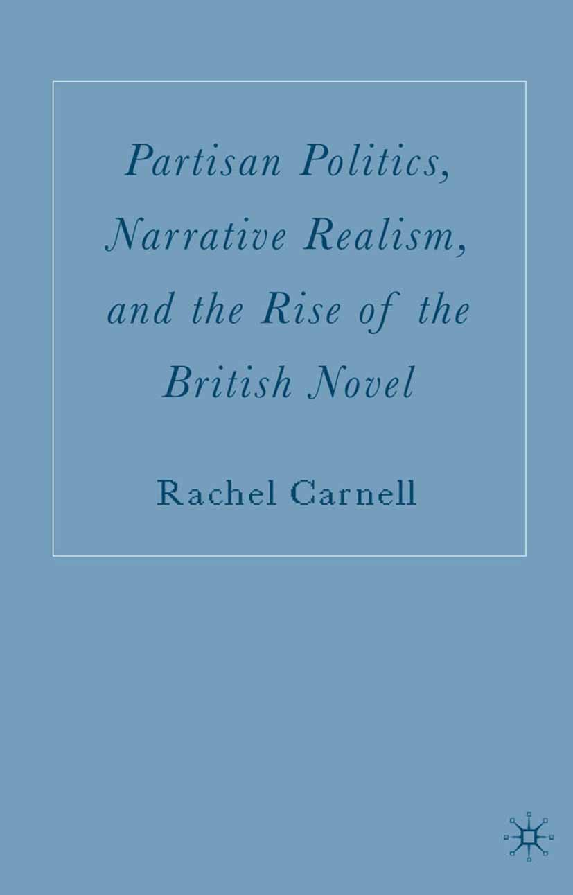 Carnell, Rachel - Partisan Politics, Narrative Realism, and the Rise of the British Novel, ebook