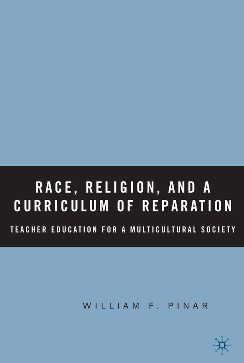 Pinar, William F. - Race, Religion, and a Curriculum of Reparation, ebook