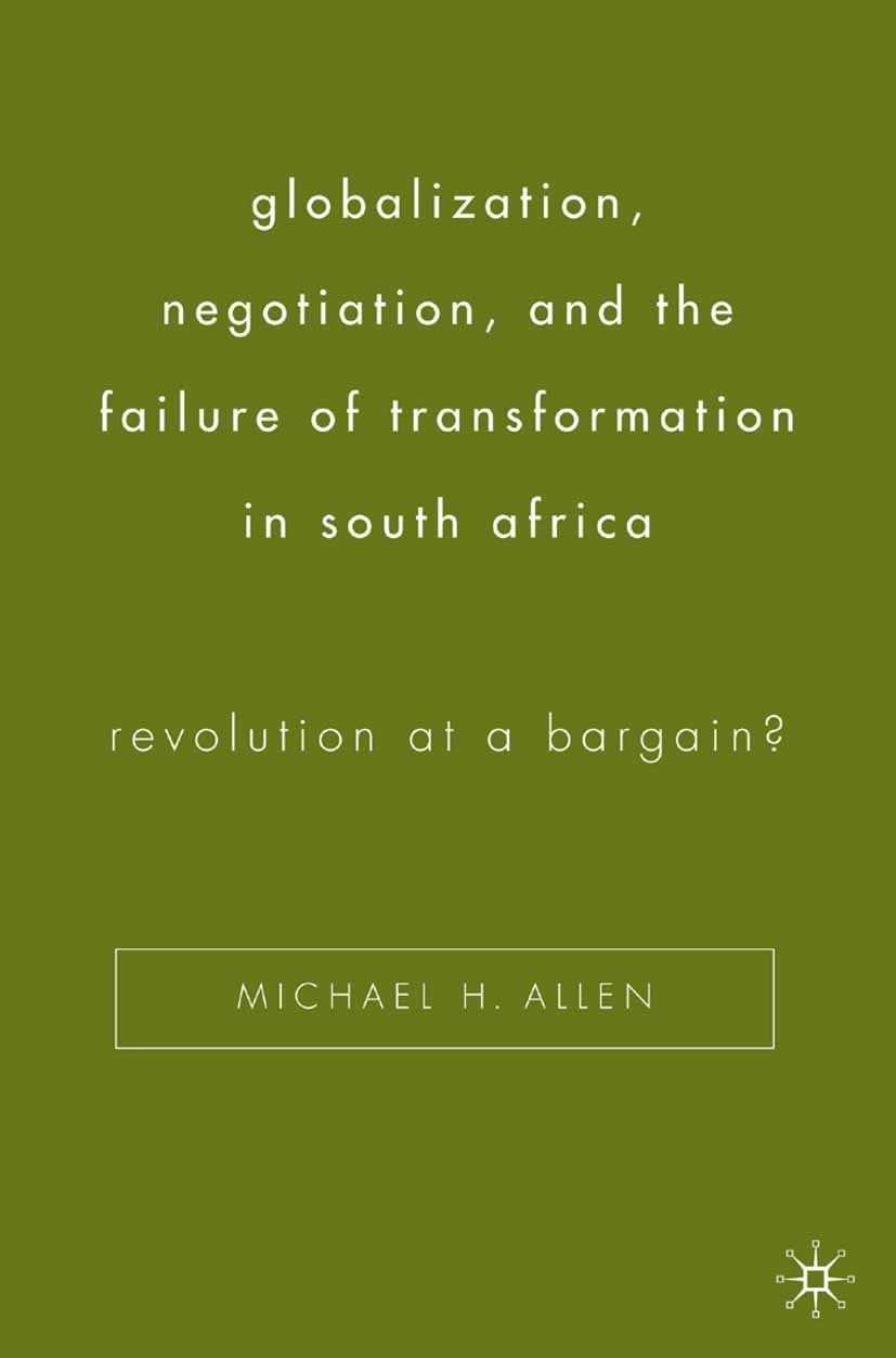 Allen, Michael H. - Globalization, Negotiation, and the Failure of Transformation in South Africa, ebook