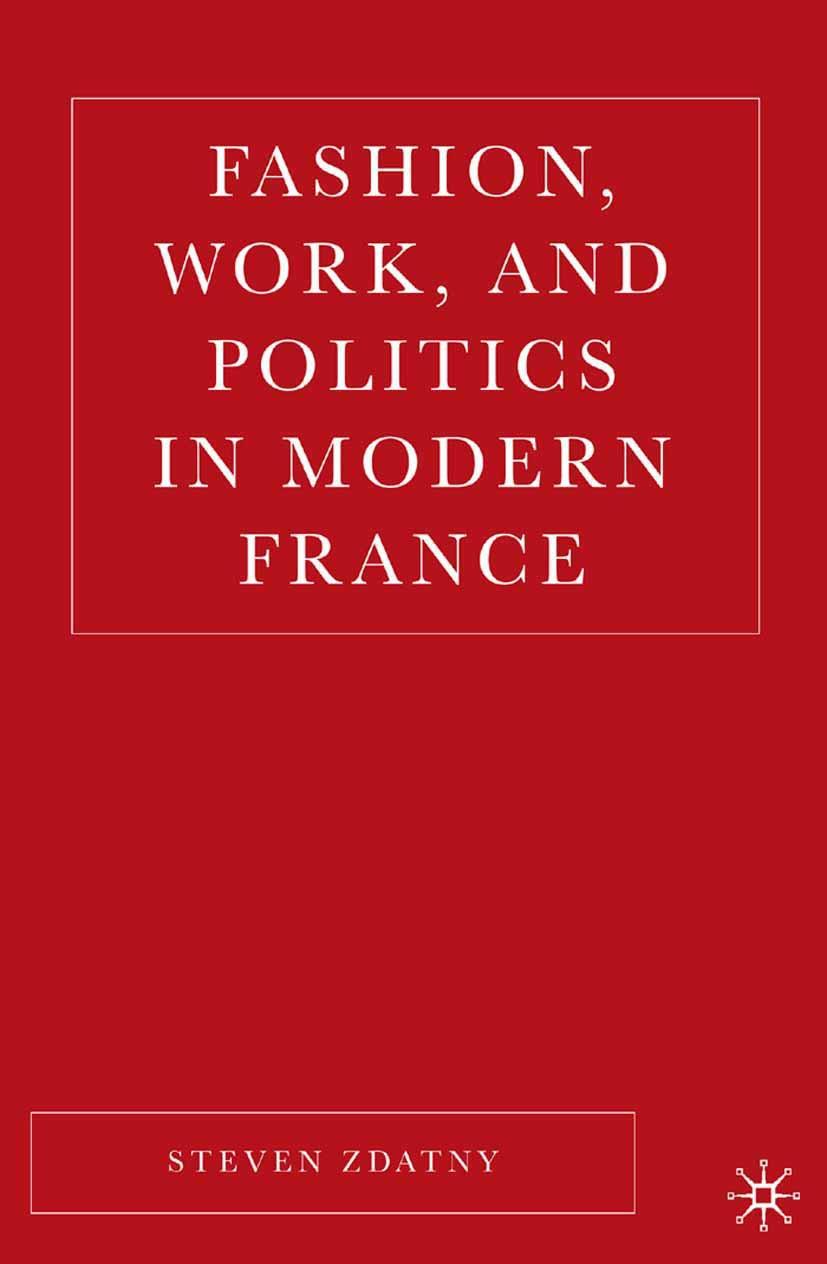 Zdatny, Steve - Fashion, Work, and Politics in Modern France, ebook