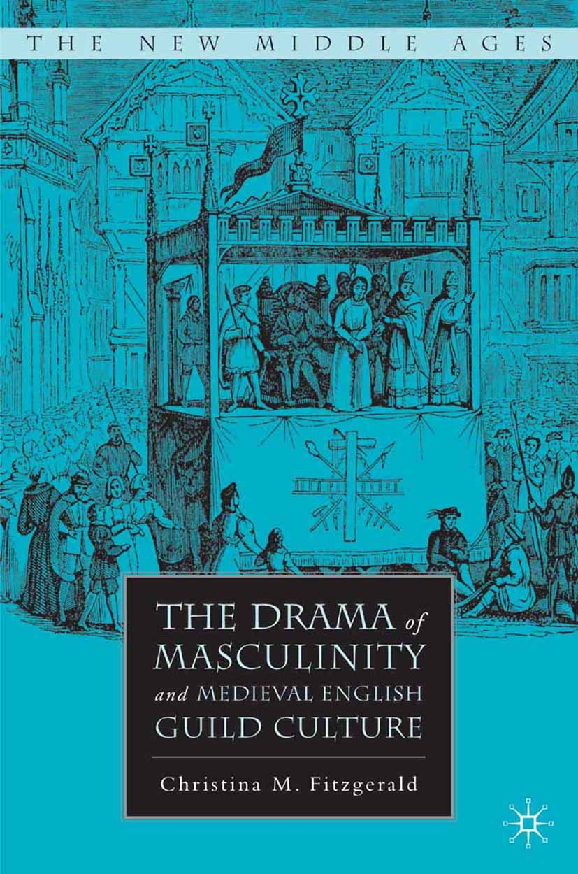 Fitzgerald, Christina M. - The Drama of Masculinity and Medieval English Guild Culture, ebook