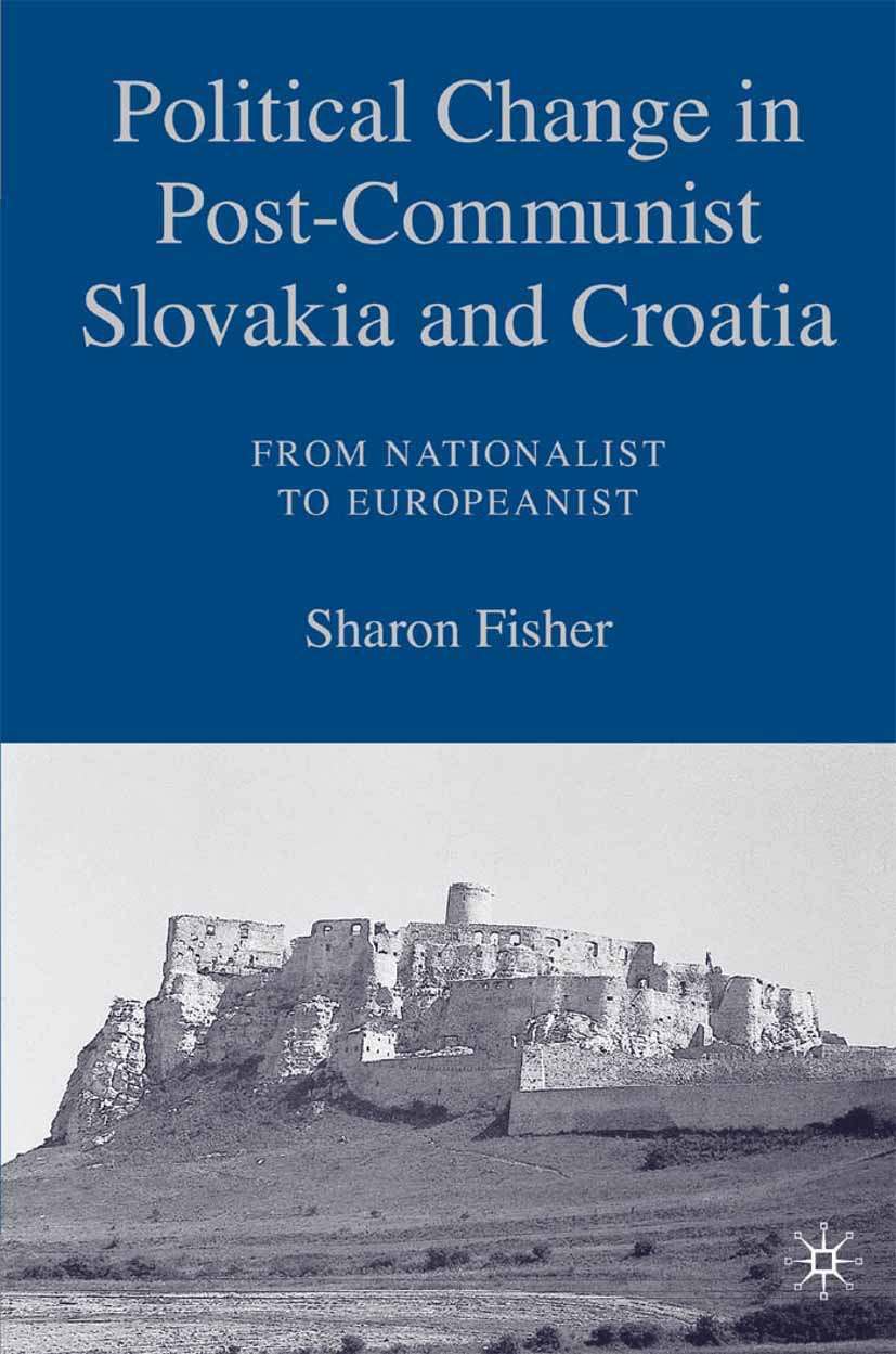 Fisher, Sharon - Political Change in Post-Communist Slovakia and Croatia: From Nationalist to Europeanist, ebook