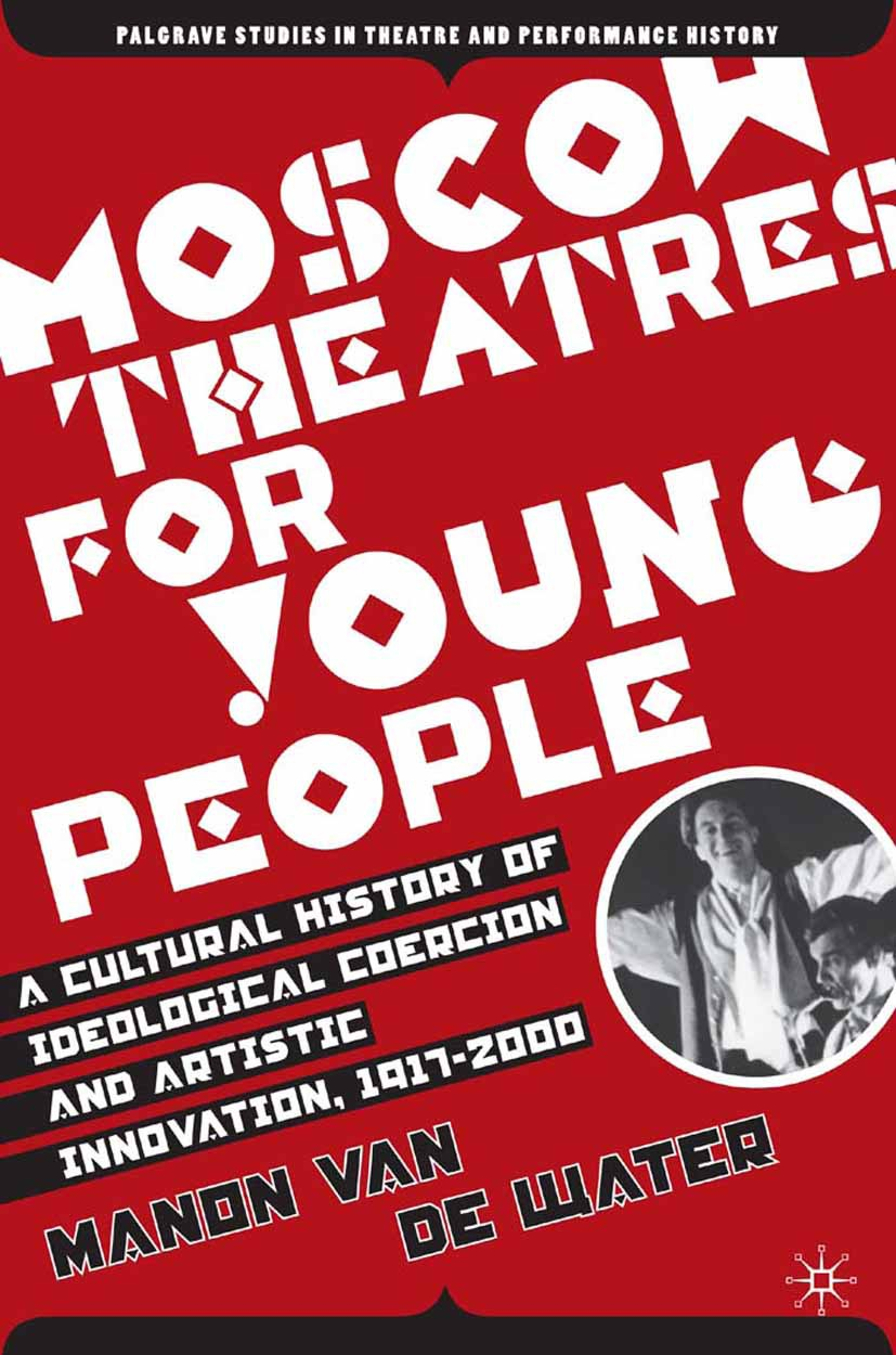 Water, Manon - Moscow Theatres for Young People: A Cultural History of Ideological Coercion and Artistic Innovation, 1917–2000, ebook