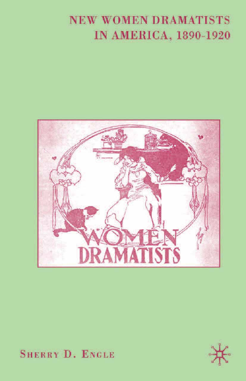 Engle, Sherry D. - New Women Dramatists in America, 1890–1920, ebook