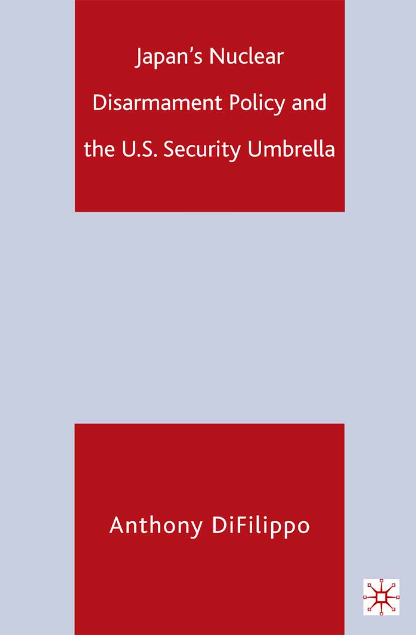 Difilippo, Anthony - Japan's Nuclear Disarmament Policy and the U.S. Security Umbrella, ebook