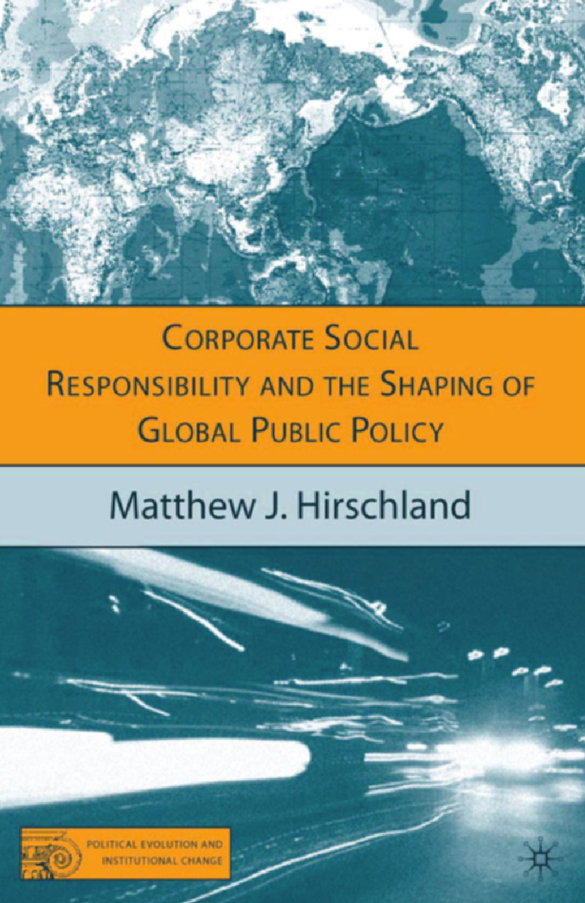 Hirschland, Matthew J. - Corporate Social Responsibility and the Shaping of Global Public Policy, ebook
