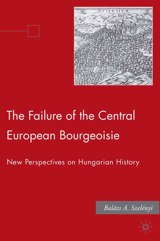 Szelényi, Balázs A. - The Failure of the Central European Bourgeoisie, ebook