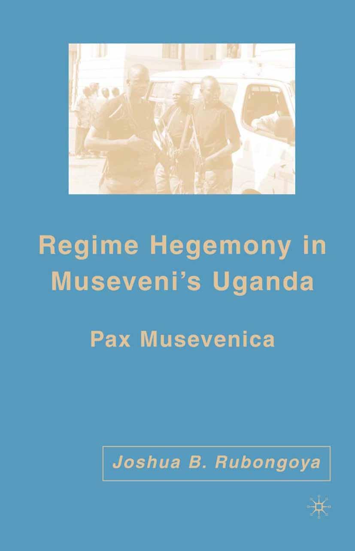 Rubongoya, Joshua B. - Regime Hegemony in Museveni's Uganda, ebook