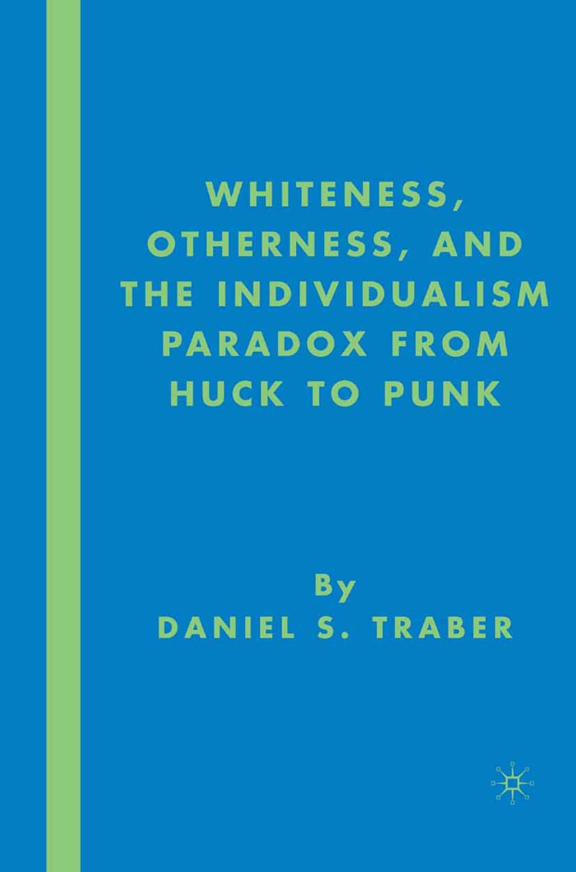 Traber, Daniel S. - Whiteness, Otherness, and the Individualism Paradox from Huck to Punk, ebook