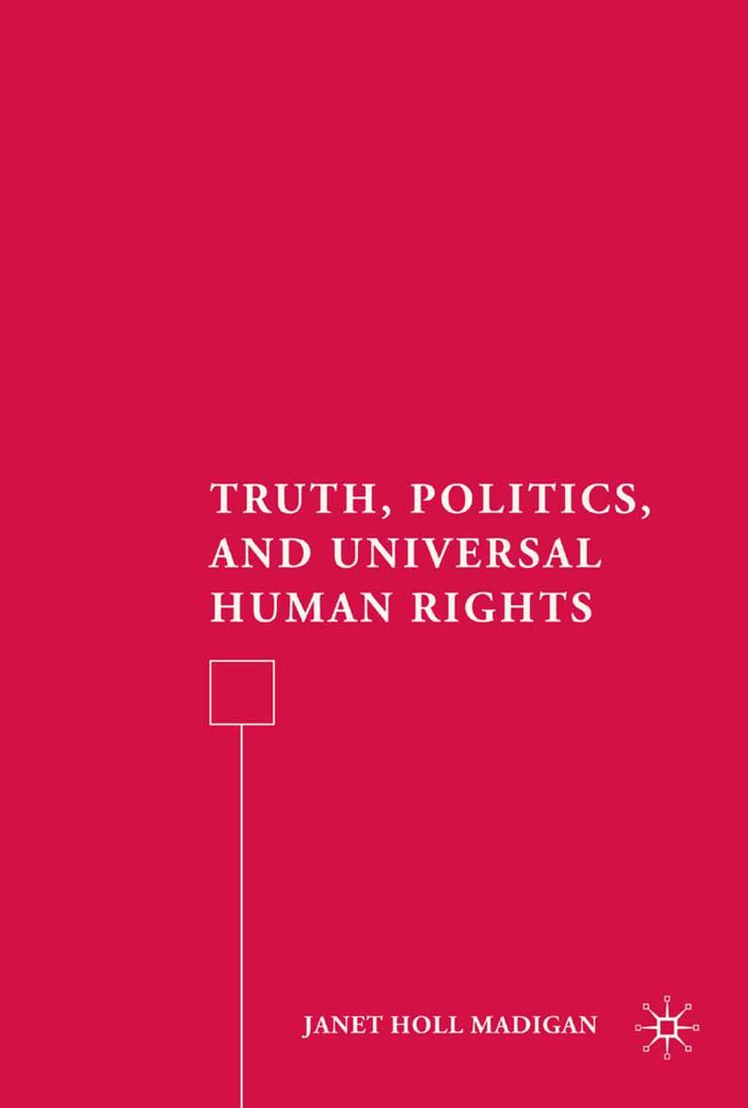 Madigan, Janet Holl - Truth, Politics, and Universal Human Rights, ebook