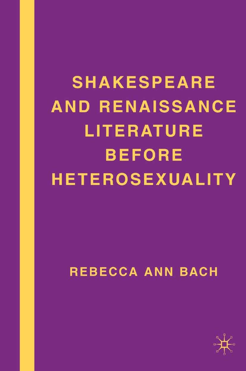Bach, Rebecca Ann - Shakespeare and Renaissance Literature before Heterosexuality, ebook