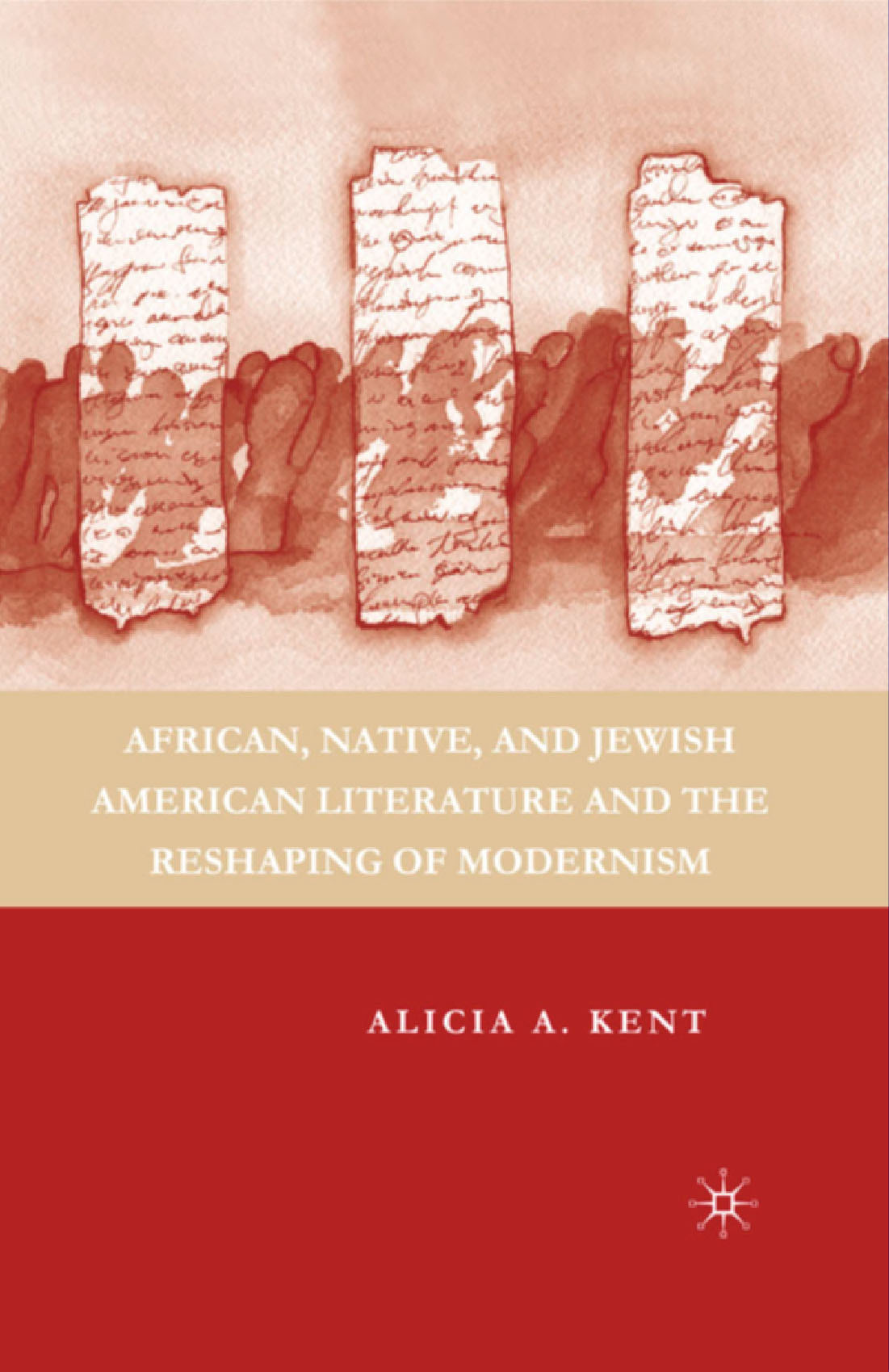 Kent, Alicia A. - African, Native, and Jewish American Literature and the Reshaping of Modernism, ebook