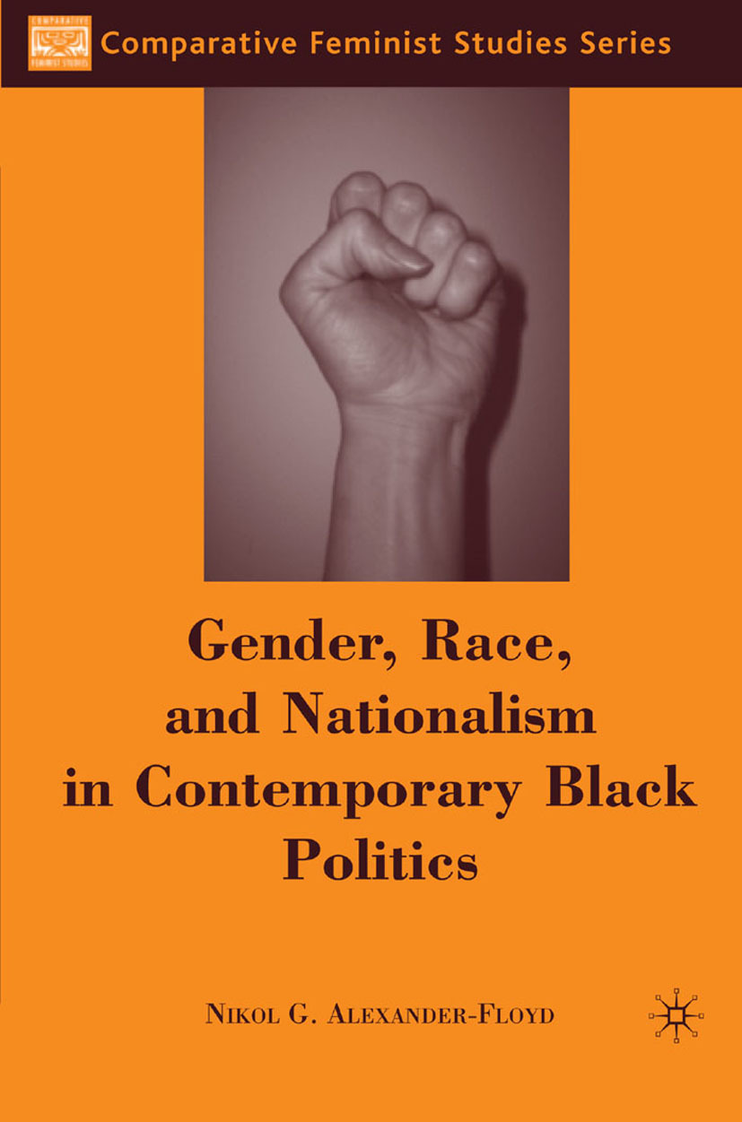 Alexander-Floyd, Nikol G. - Gender, Race, and Nationalism in Contemporary Black Politics, ebook