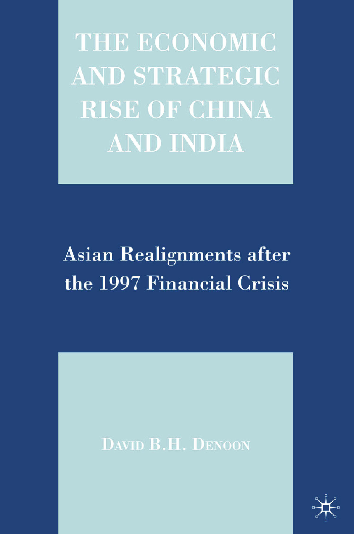 Denoon, David B. H. - The Economic and Strategic Rise of China and India, ebook