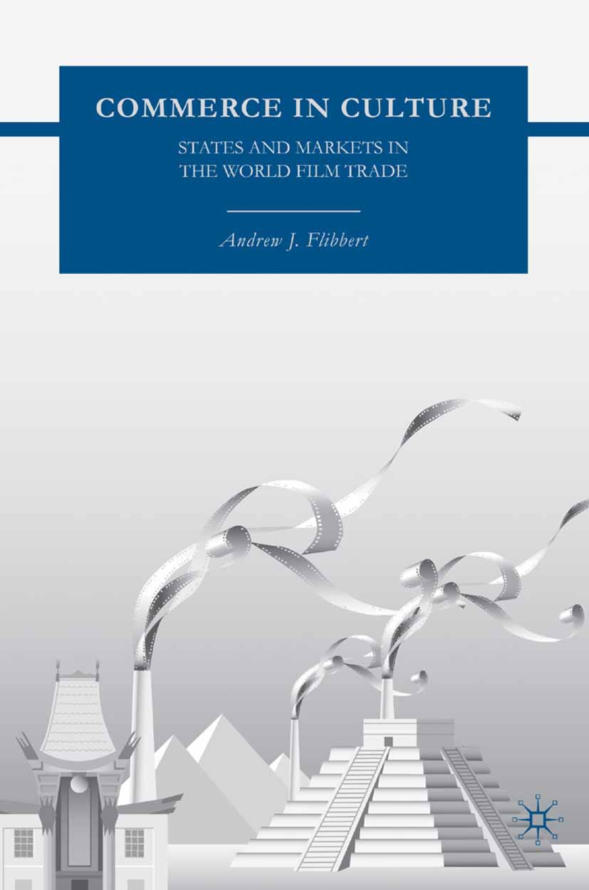 Flibbert, Andrew J. - Commerce in Culture: States and Markets in the World Film Trade, ebook