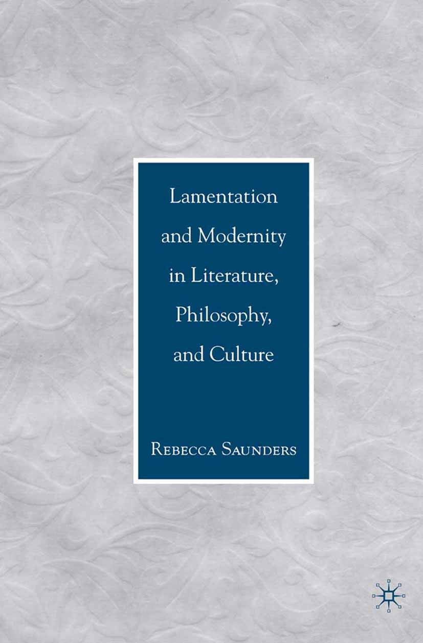 Saunders, Rebecca - Lamentation and Modernity in Literature, Philosophy, and Culture, ebook