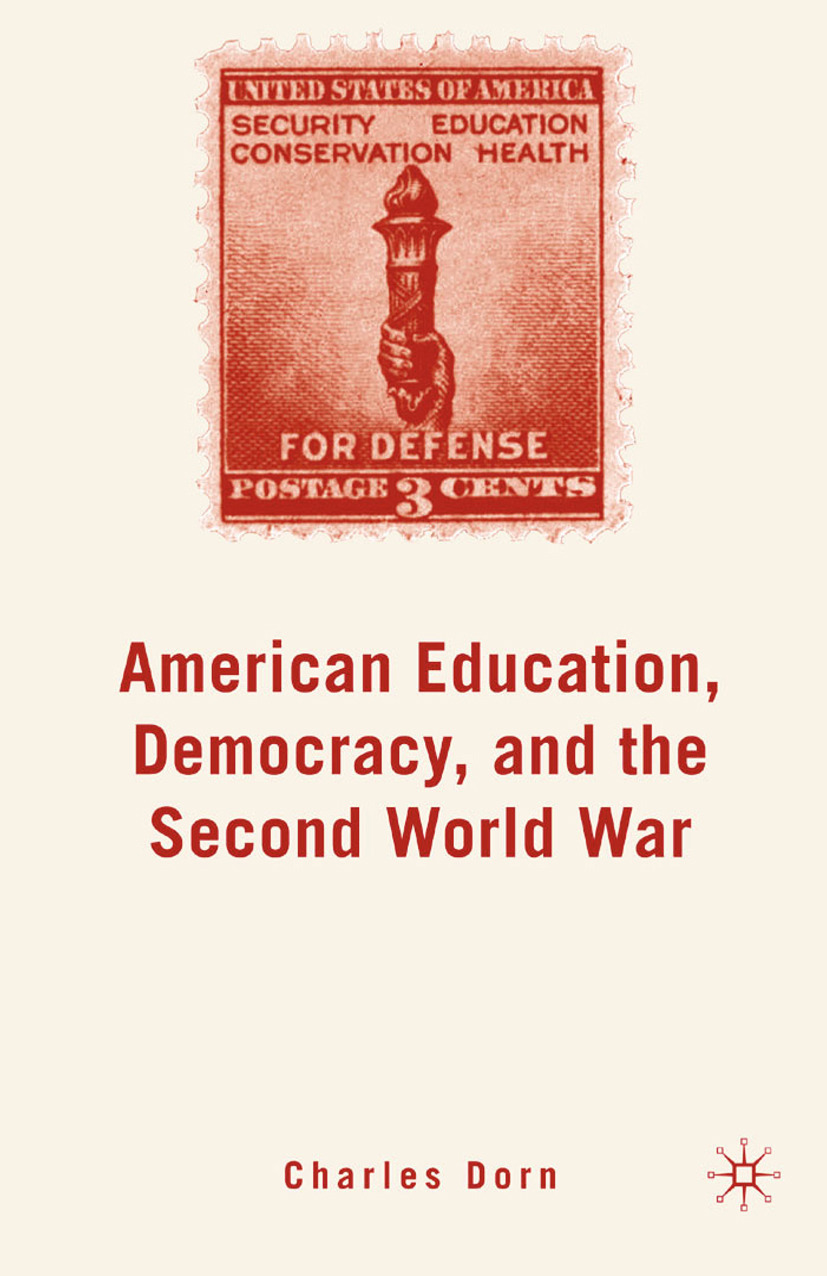 Dorn, Charles - American Education, Democracy, and the Second World War, ebook