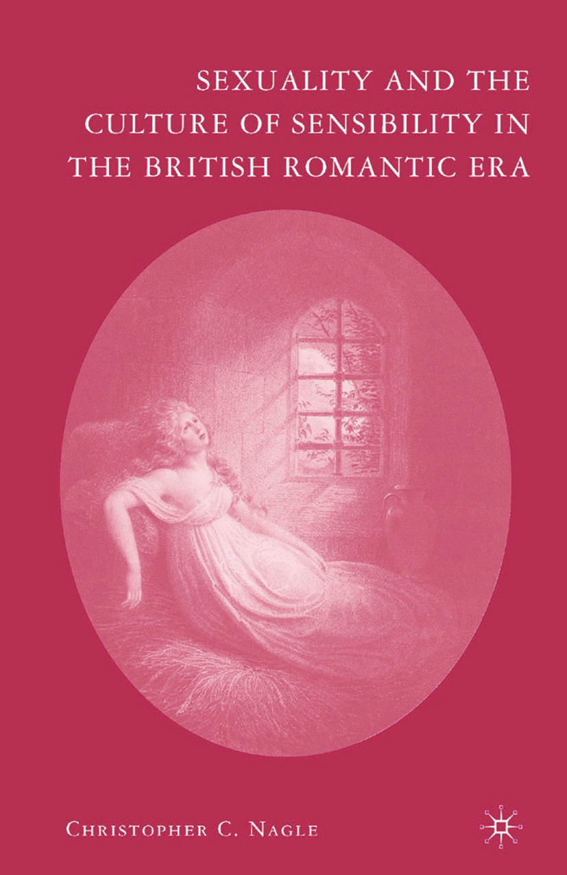 Nagle, Christopher C. - Sexuality and the Culture of Sensibility in the British Romantic Era, ebook