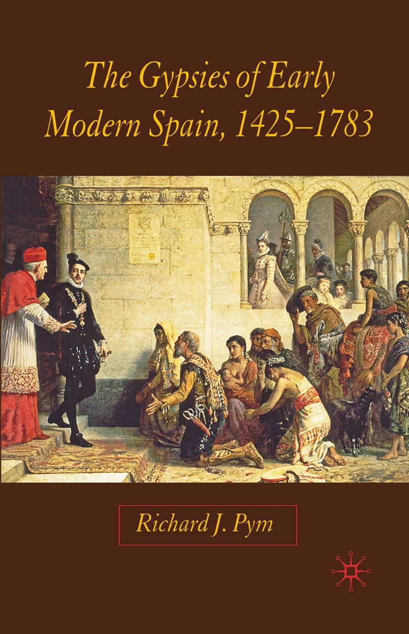Pym, Richard J. - The Gypsies of Early Modern Spain, 1425–1783, ebook