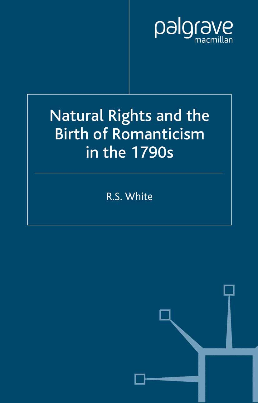 White, R. S. - Natural Rights and the Birth of Romanticism in the 1790s, ebook