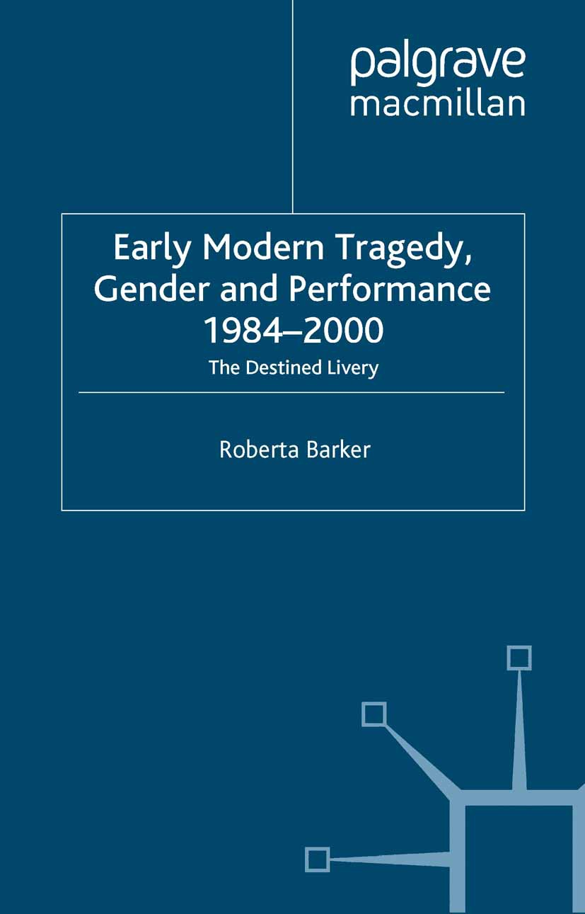 Barker, Roberta - Early Modern Tragedy, Gender and Performance, 1984–2000, ebook