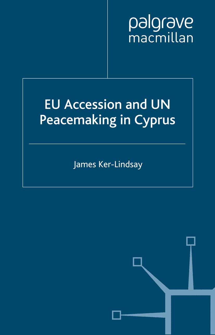 Ker-Lindsay, James - EU Accession and UN Peacemaking in Cyprus, ebook