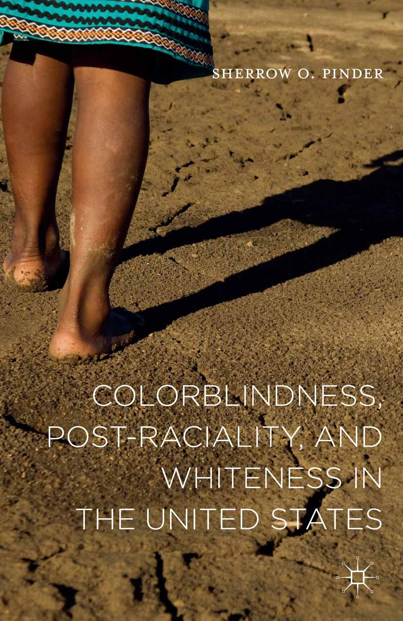 Pinder, Sherrow O. - Colorblindness, Post-raciality, and Whiteness in the United States, ebook