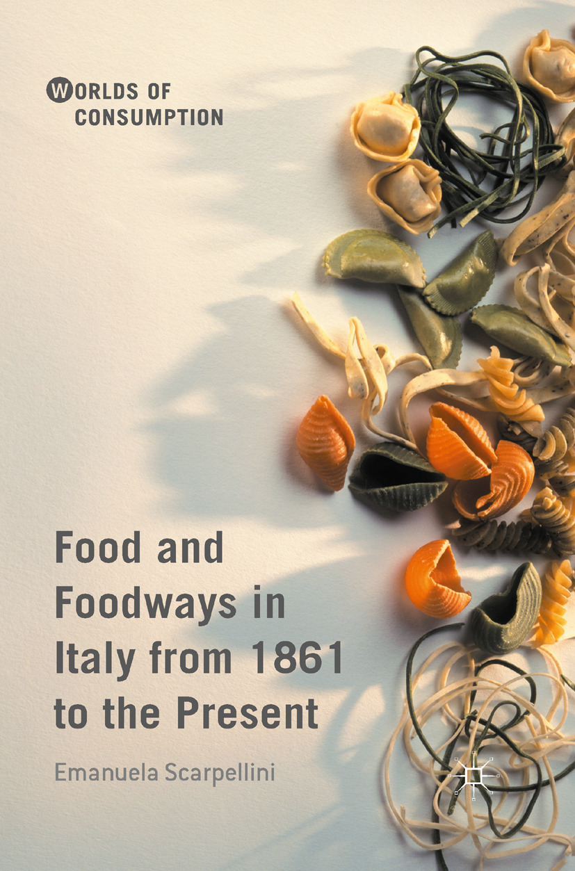 Scarpellini, Emanuela - Food and Foodways in Italy from 1861 to the Present, ebook