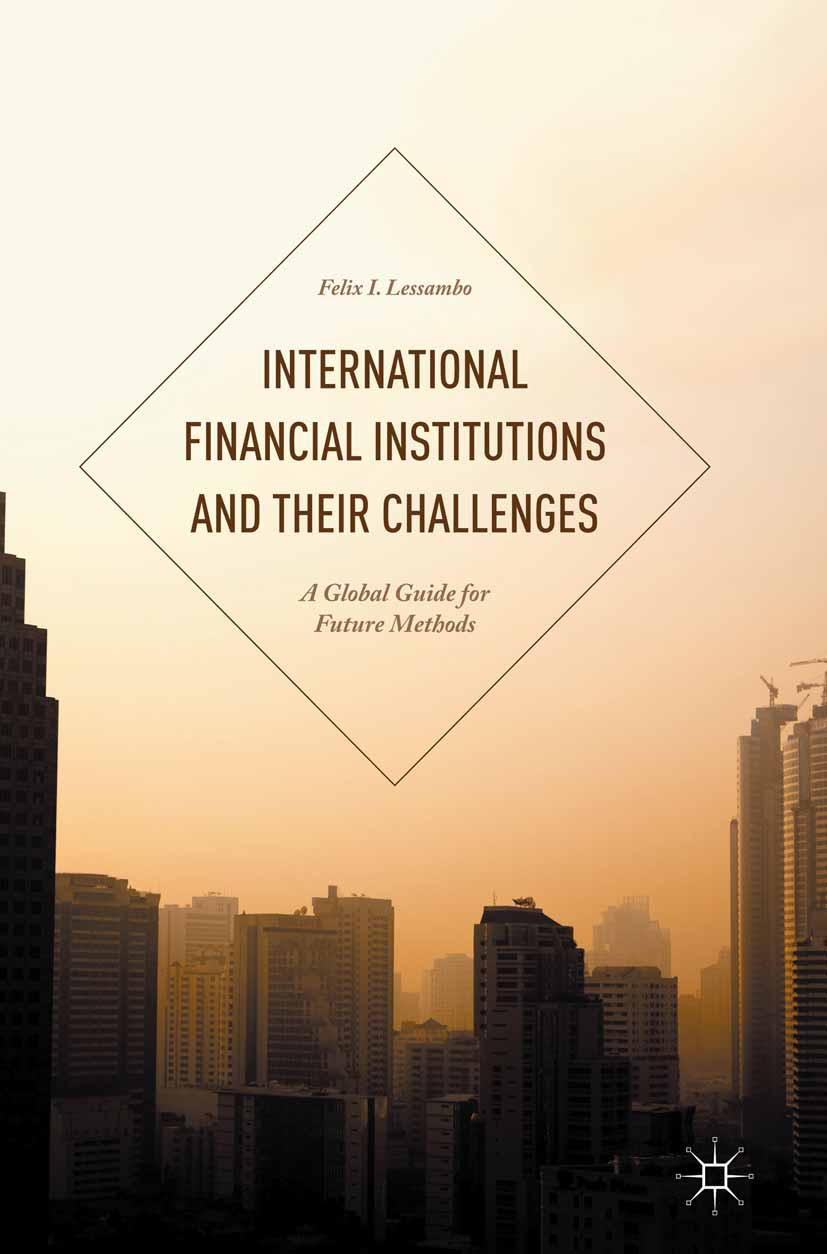 Lessambo, Felix I. - International Financial Institutions and Their Challenges, ebook