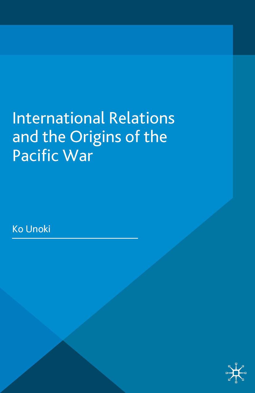 Unoki, Ko - International Relations and the Origins of the Pacific War, ebook