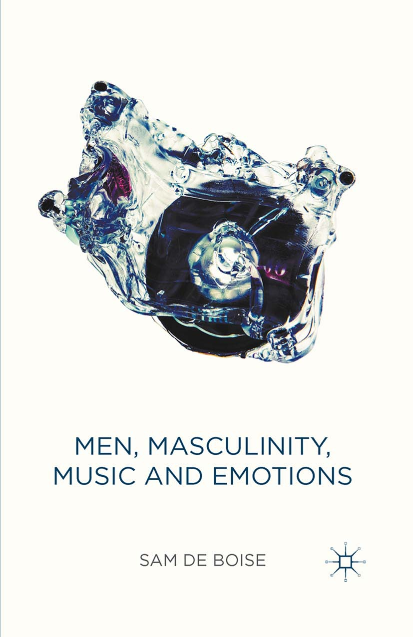 Boise, Sam - Men, Masculinity, Music and Emotions, ebook