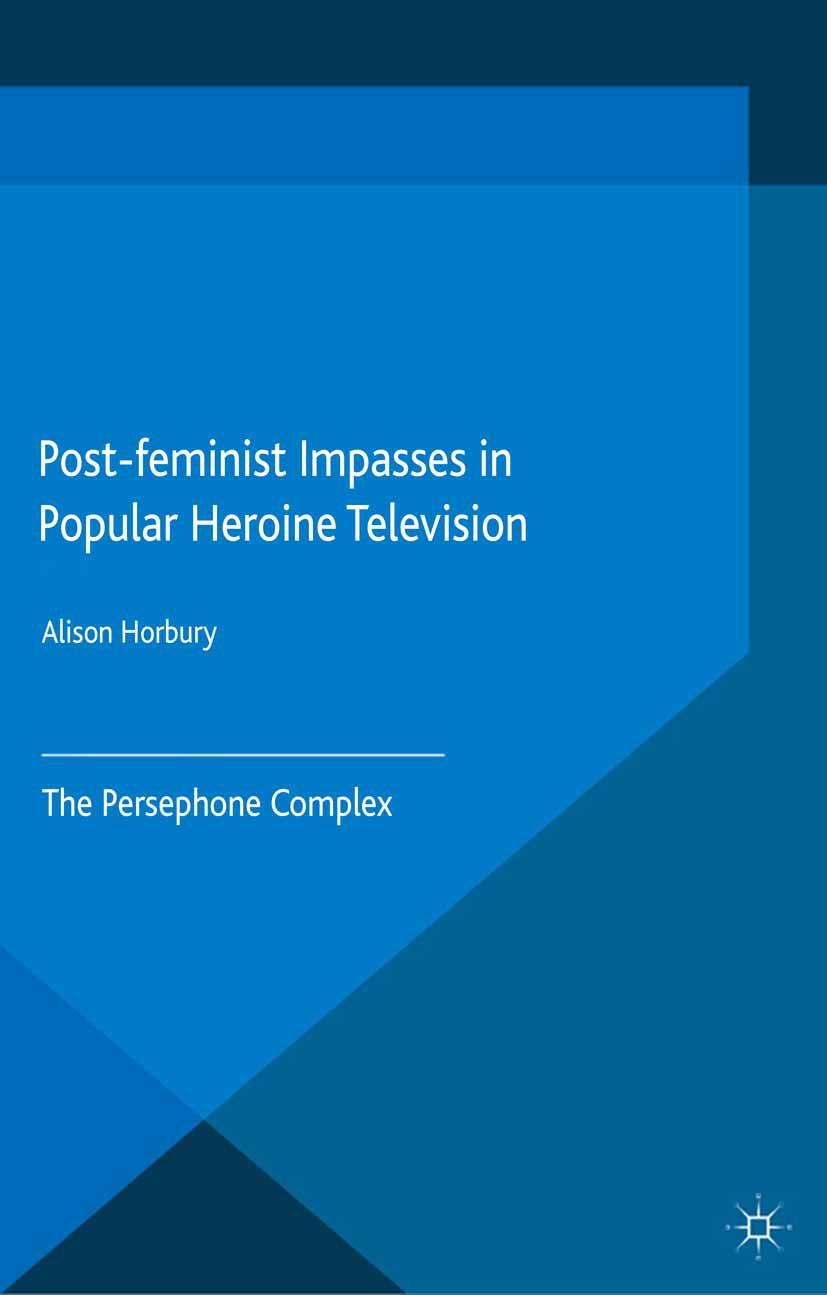 Horbury, Alison - Post-feminist Impasses in Popular Heroine Television, e-kirja