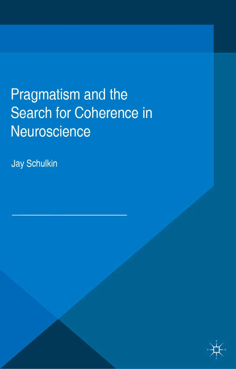 Schulkin, Jay - Pragmatism and the Search for Coherence in Neuroscience, ebook