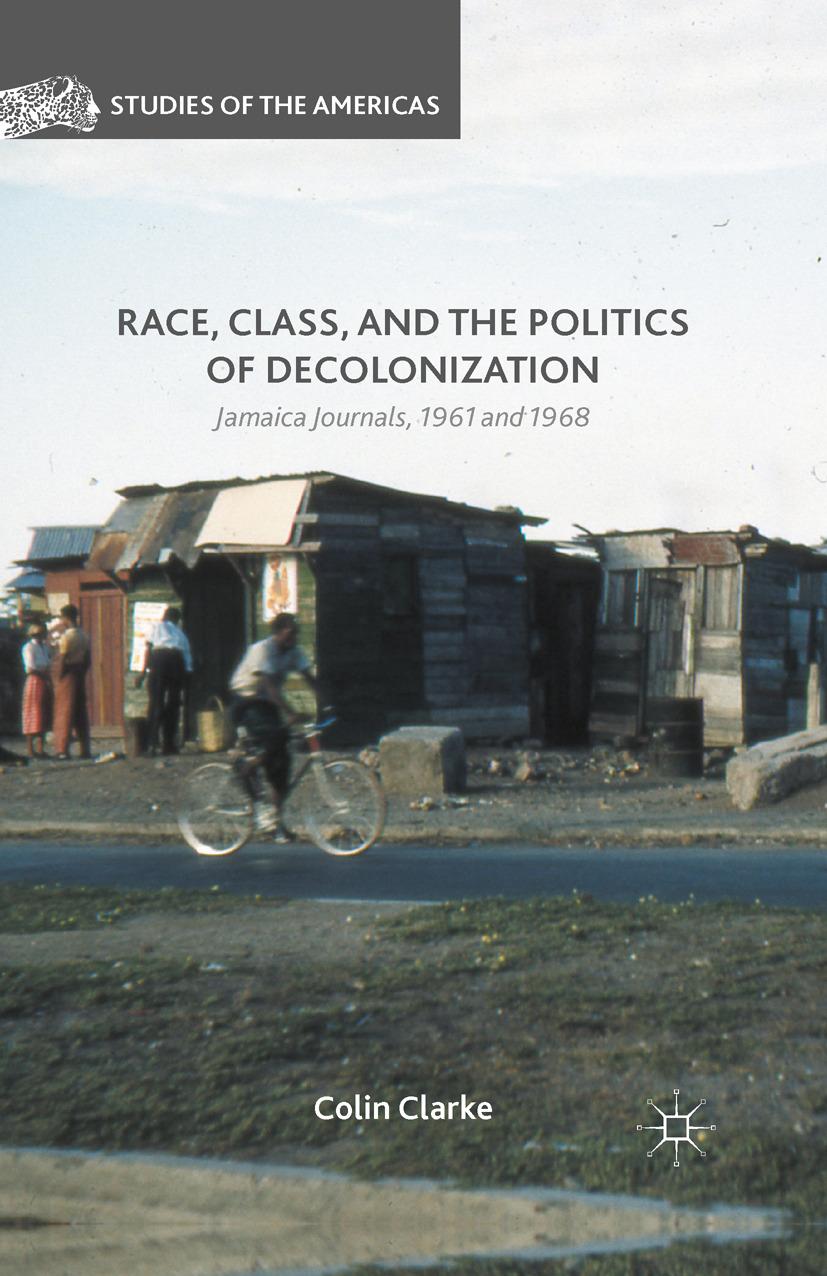 Clarke, Colin - Race, Class, and the Politics of Decolonization, ebook