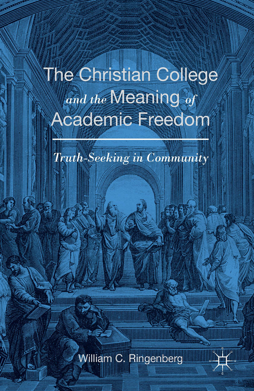 Ringenberg, William C. - The Christian College and the Meaning of Academic Freedom, ebook