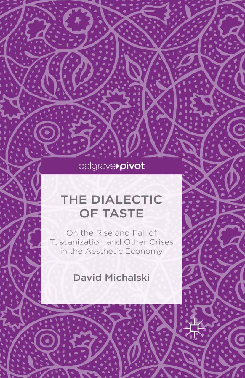 Michalski, David - The Dialectic of Taste: On the Rise and Fall of Tuscanization and Other Crises in the Aesthetic Economy, ebook