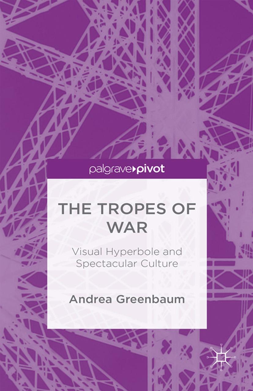 Greenbaum, Andrea - The Tropes of War: Visual Hyperbole and Spectacular Culture, ebook